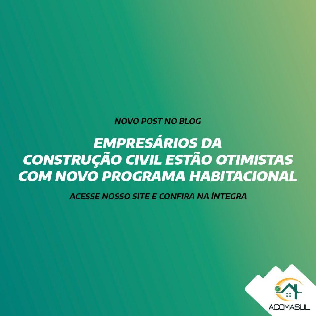 EMPRESÁRIOS DA CONSTRUÇÃO CIVIL ESTÃO OTIMISTAS COM NOVO PROGRAMA HABITACIONAL
