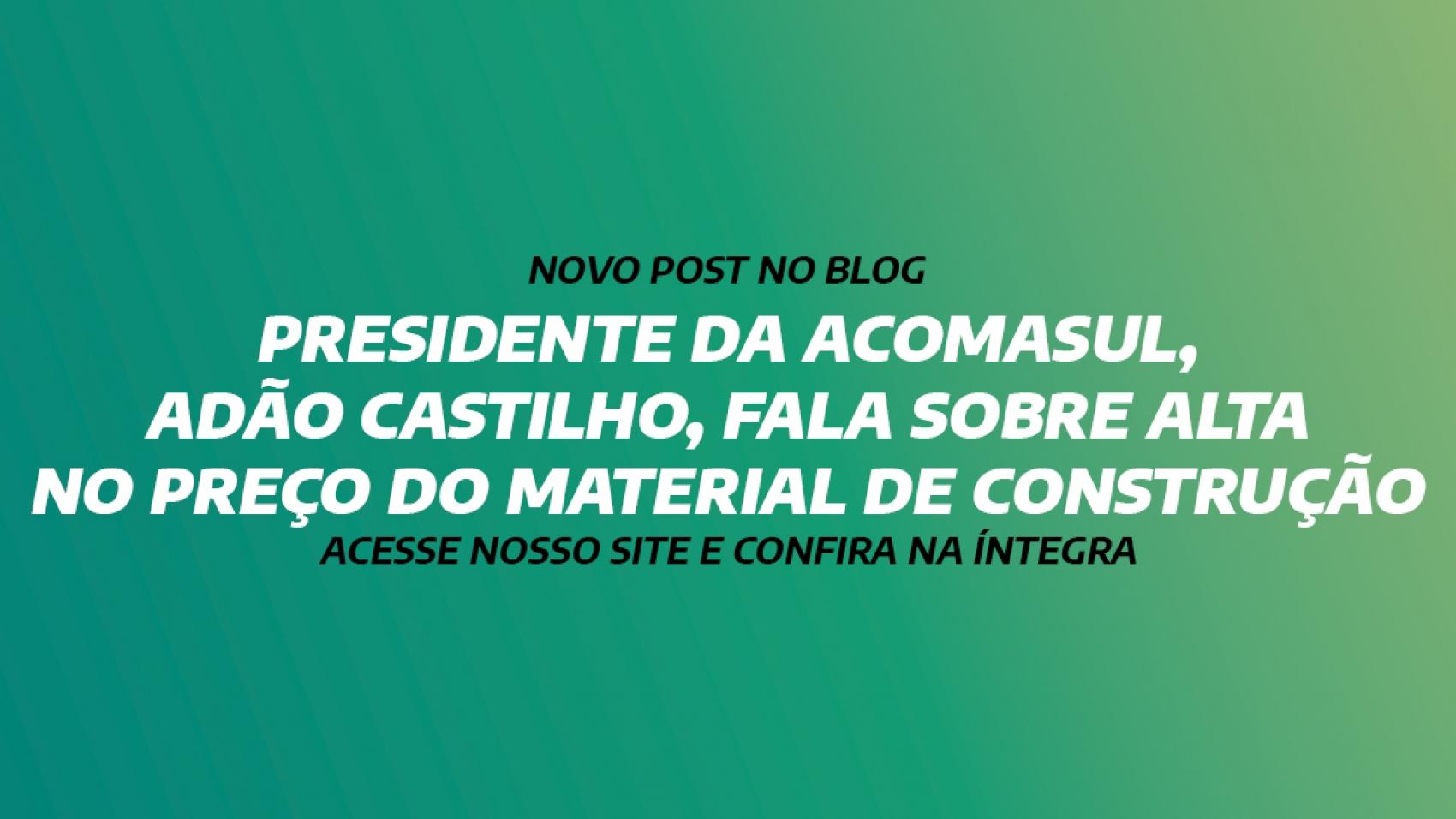 TV MORENA ENTREVISTA PRESIDENTE DA ACOMASUL, ADÃO CASTILHO, PARA FALAR DE ALTA NO PREÇO DO MATERIAL DE CONSTRUÇÃO