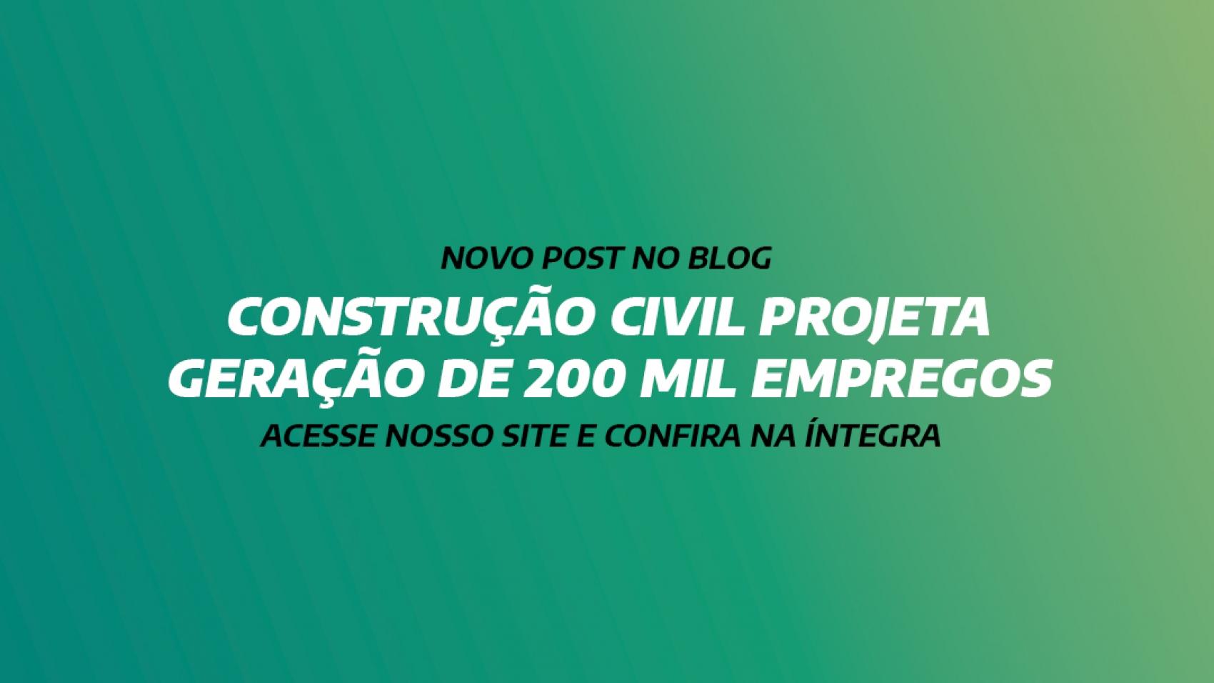 CONSTRUÇÃO CIVIL PROJETA GERAÇÃO DE 200 MIL EMPREGOS